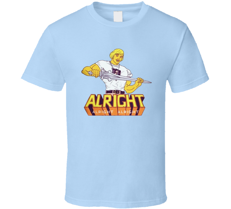 Alright Alright Alright Dazed And Confused Masters Of The Univers Parody T Shirt