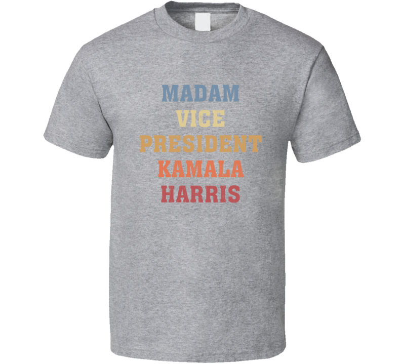 Madam Vice President Kamala Harris Supporter Fan T Shirt