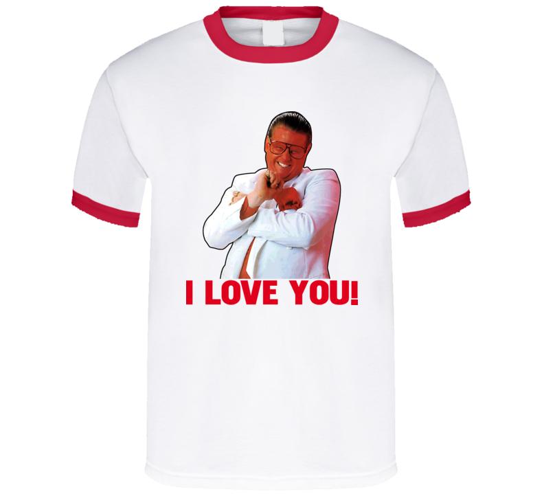 Brother Love I Love You Wrestling Legend T Shirt