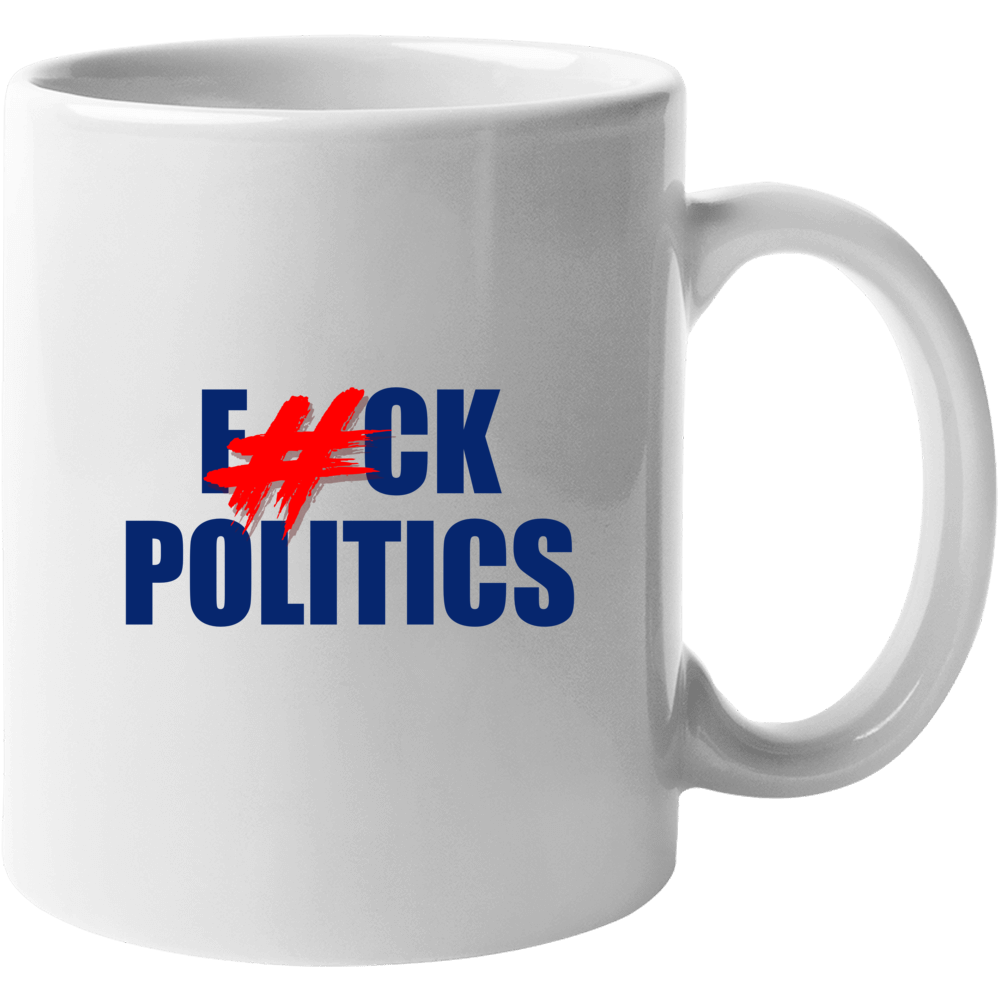 Fuck Politics Mug Mug