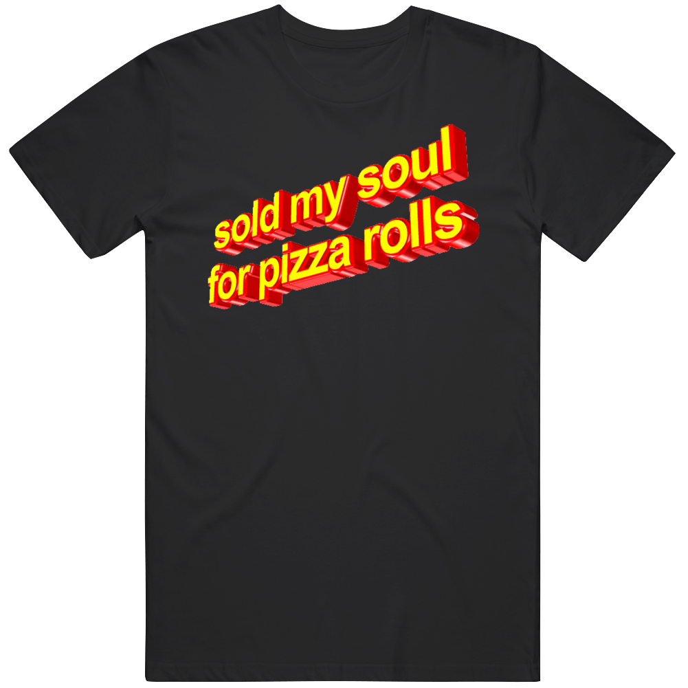Sold My Soul For Pizza Rolls 3d Text Gif Satan Foodie Food Fan T Shirt