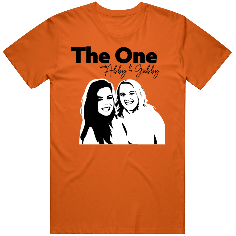 The One With Abby And Gabby Leading Female Podcasters Podcast Fan T Shirt