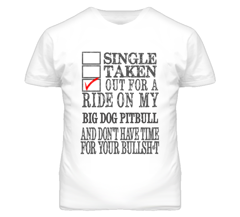 Single Taken Out For A Ride On My BIG DOG Pitbull Funny Faded Look T Shirt