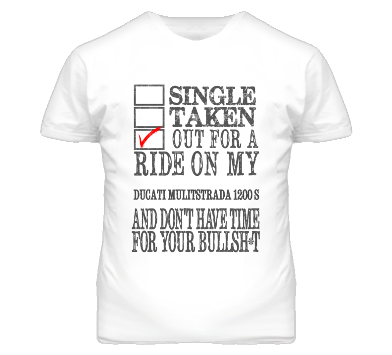 Single Taken Out For A Ride On My DUCATI Mulitstrada 1200 S Funny Faded Look T Shirt