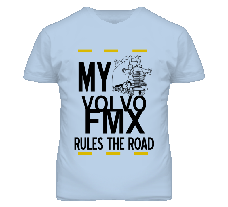My Volvo FMX Rules the Road Trucker T Shirt