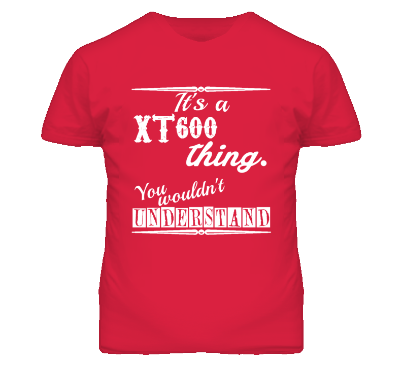 Its a Yamaha XT600 Thing You Wouldnt Understand T Shirt