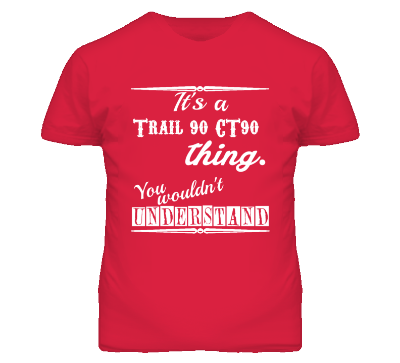 Its a Honda Trail 90 CT90 Thing You Wouldnt Understand T Shirt
