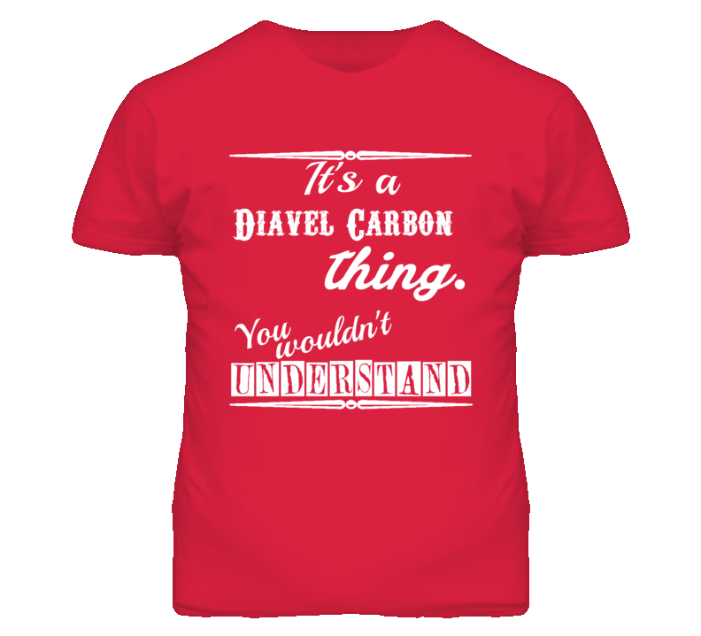 Its a Ducati Diavel Carbon Thing You Wouldnt Understand T Shirt