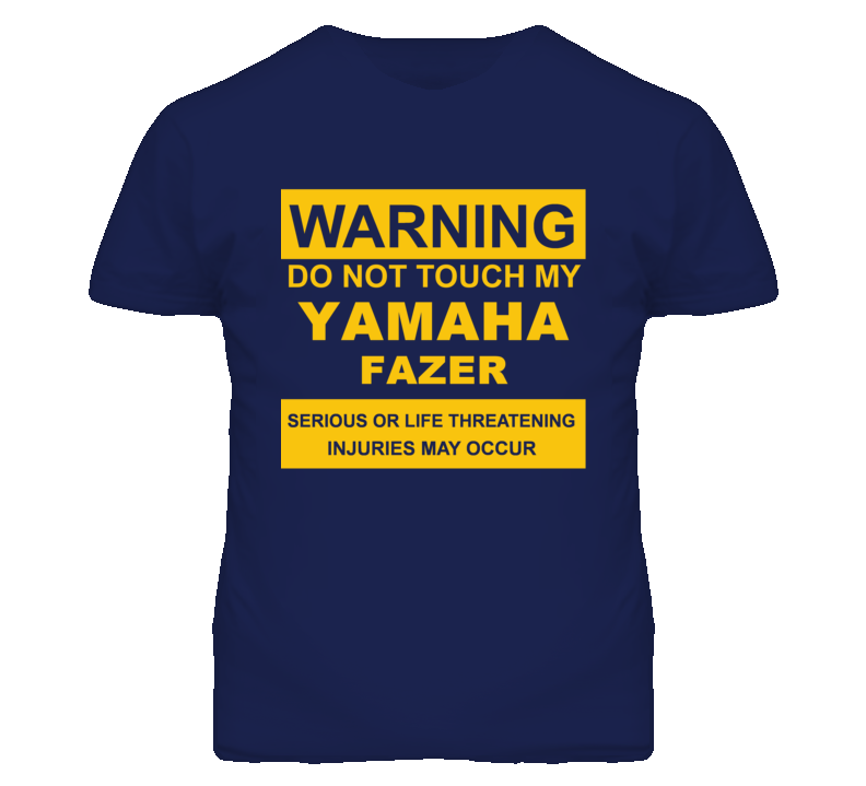 Warning Do Not Touch My YAMAHA Fazer Funny Motorcycle T Shirt