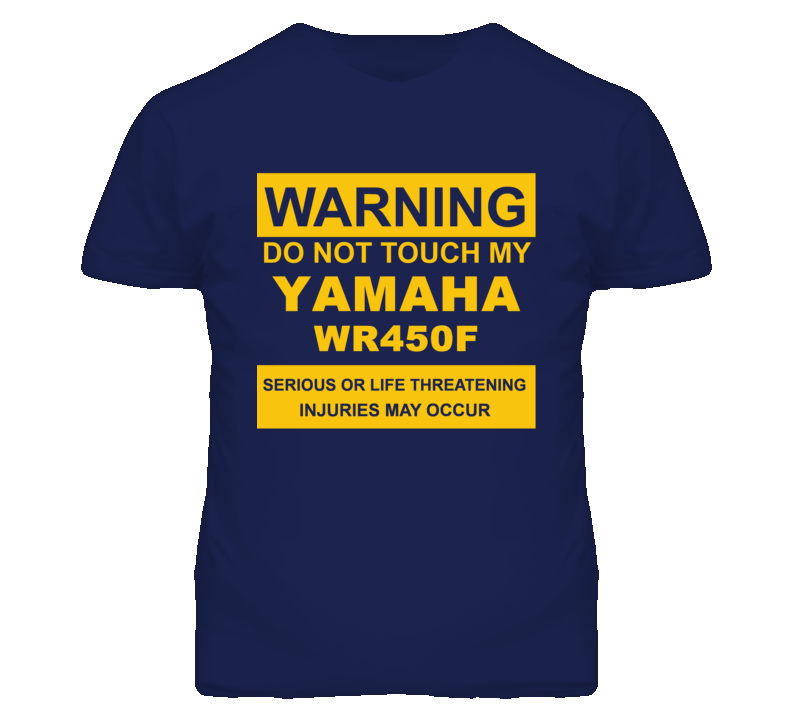 Warning Do Not Touch My YAMAHA WR450F Funny Motorcycle T Shirt