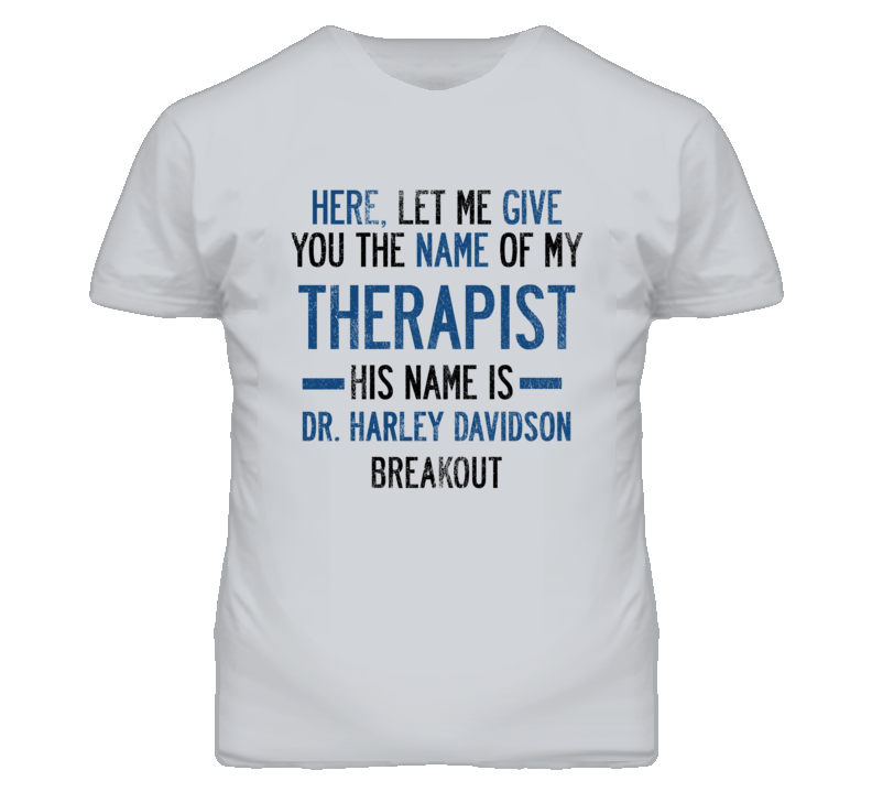 The Name Of My Therapist Is HARLEY DAVIDSON Breakout Funny Motorcycle T Shirt
