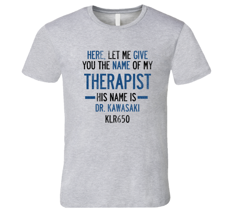 The Name Of My Therapist Is KAWASAKI KLR650 Funny Motorcycle T Shirt