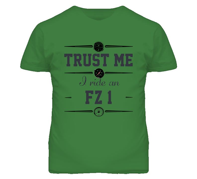 Trust Me I Ride An YAMAHA FZ1 Motorcycle T Shirt
