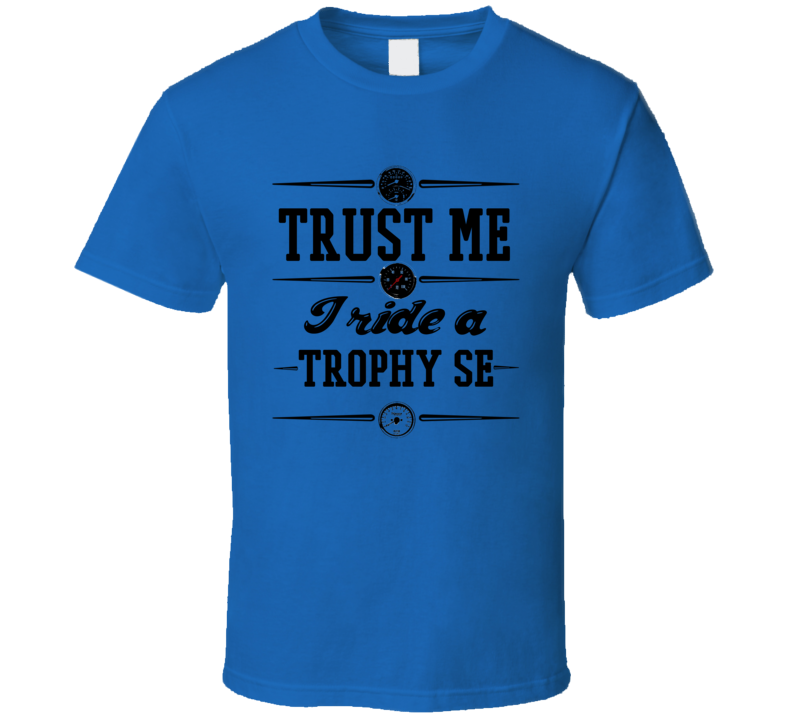 Trust Me I Ride A Triumph Trophy Se Motorcycle Royal Blue T Shirt