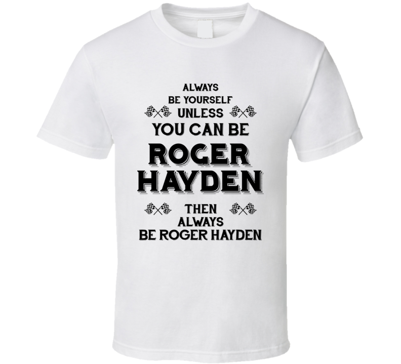 Always Be Yourself Roger Hayden Funny Motorcycle Light Color T Shirt
