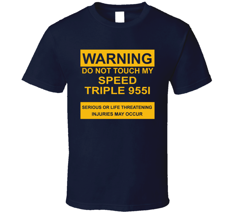 Warning Do Not Touch My Speed Triple 955i Funny Motorcycle T Shirt