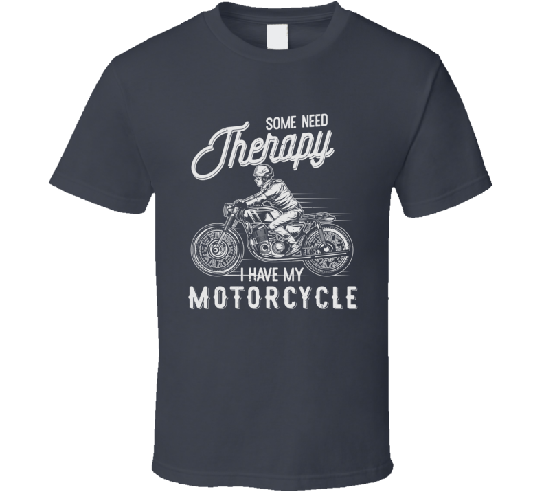 Some Need Motorcycle Therapy Funny Dark Color T Shirt