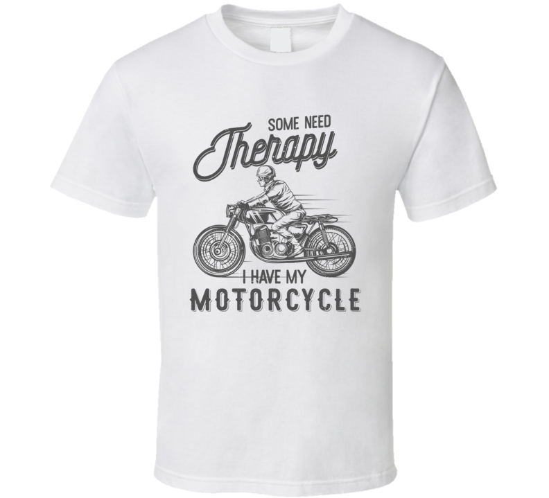 Some Need Motorcycle Therapy Funny Light Color T Shirt