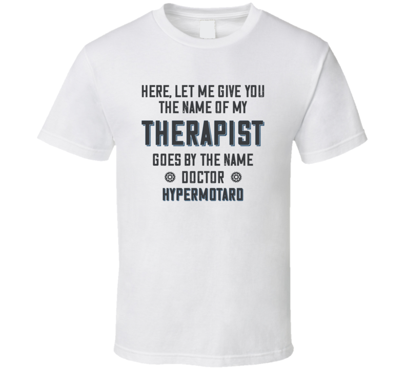The Name Of My Therapist Is Hypermotard Funny Motorcycle Light Color T Shirt