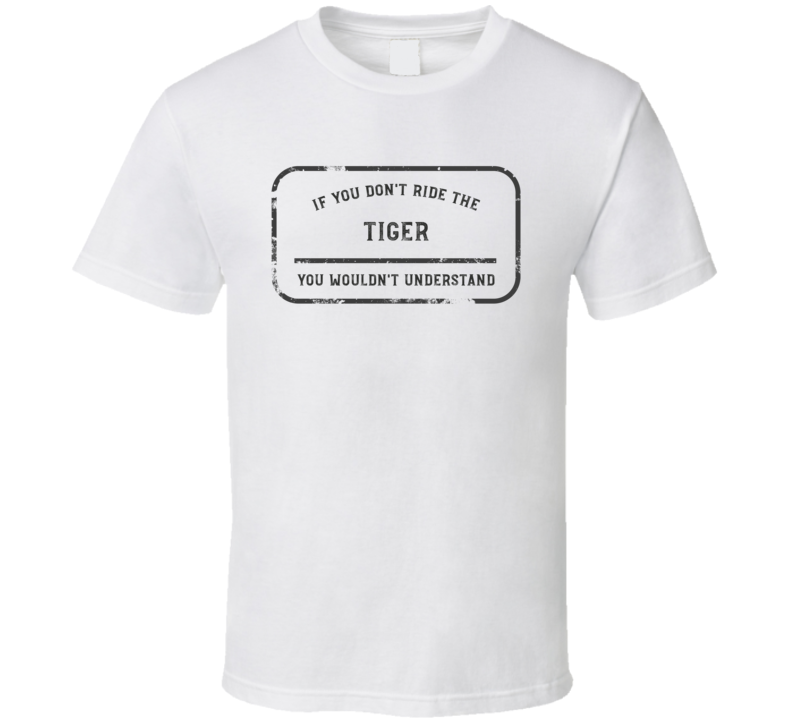 If You Don't Ride The Tiger You Wouldn't Understand Funny Motorcycle Light Color T Shirt