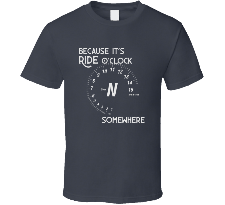 Because It's Ride O'clock Funny Motorcycle Dark Color T Shirt