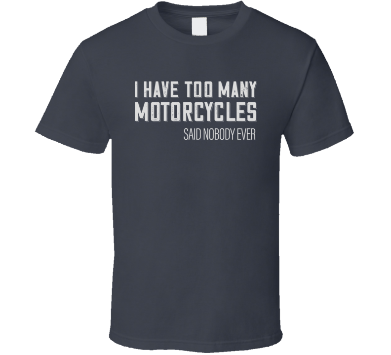 Too Many Motorcycles Funny Biker Dark Color T Shirt