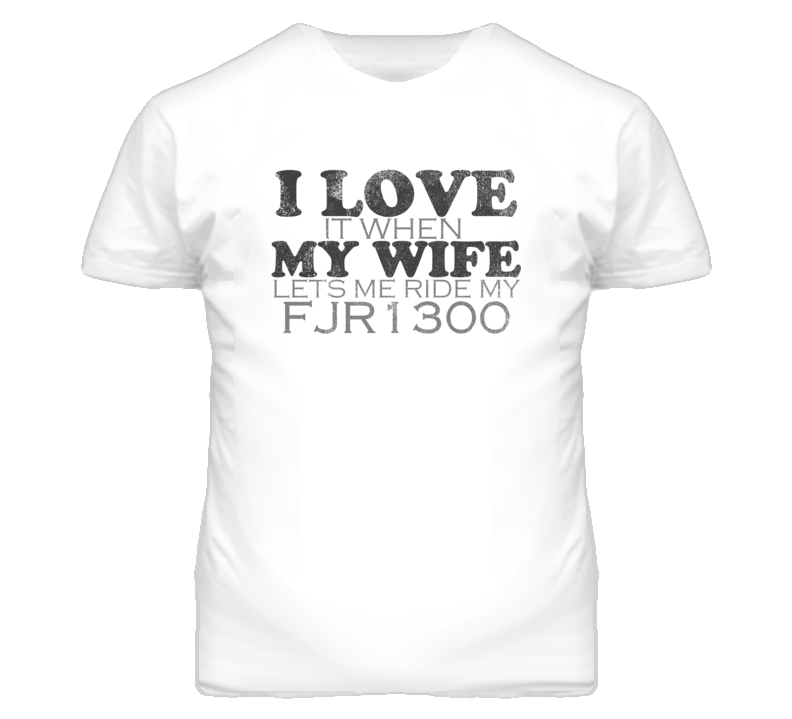 I Love It When My Wife Lets Me Ride My YAMAHA FJR1300 Funy Distressed Look T Shirt