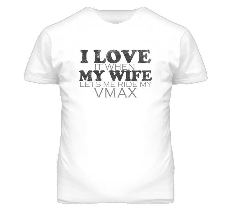I Love It When My Wife Lets Me Ride My YAMAHA VMax Funy Distressed Look T Shirt