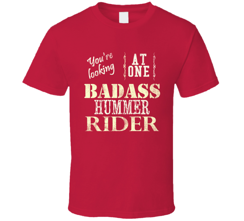 You Are Looking At One Badass HARLEY DAVIDSON Hummer Rider Motorcycle T Shirt