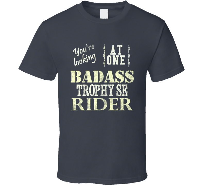 You Are Looking At One Badass TRIUMPH Trophy SE Rider Motorcycle T Shirt