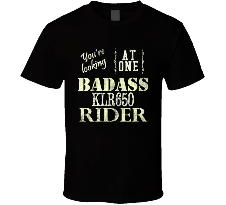 You Are Looking At One Badass KAWASAKI KLR650 Rider Motorcycle T Shirt