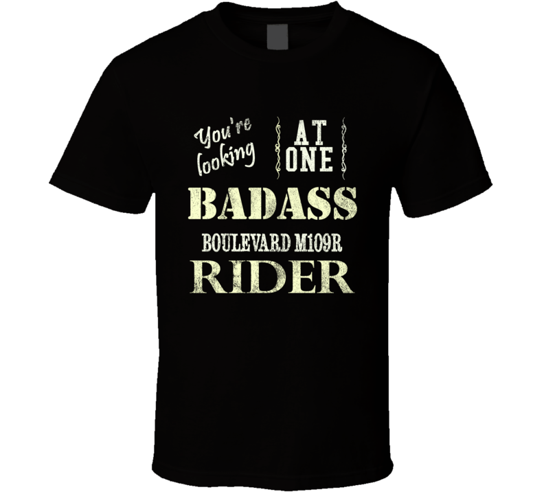 You Are Looking At One Badass SUZUKI Boulevard M109R Rider Motorcycle T Shirt