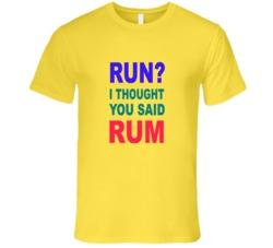Run? I thought you said Rum  T Shirt