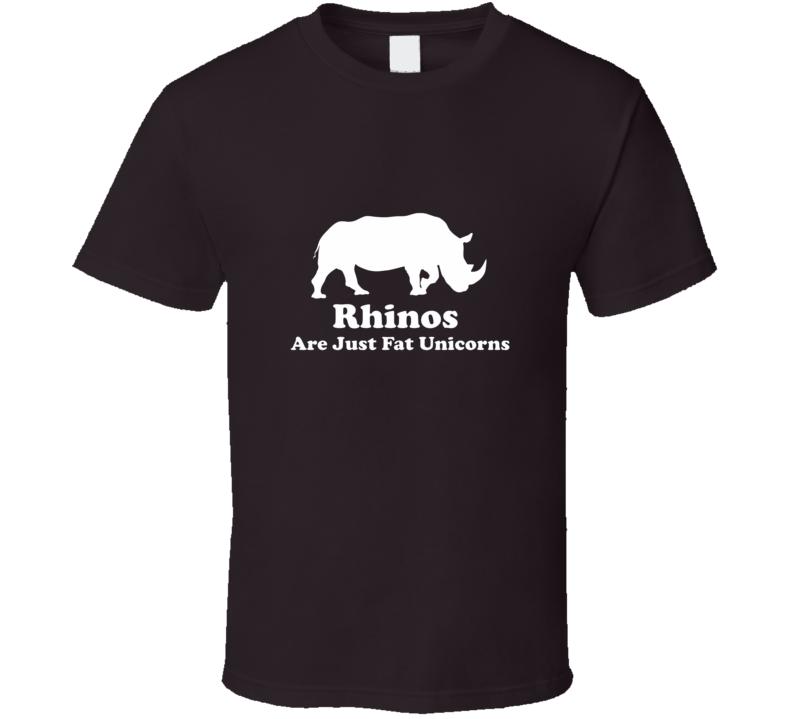 Rhinos Are Just Fat Unicorns T Shirt