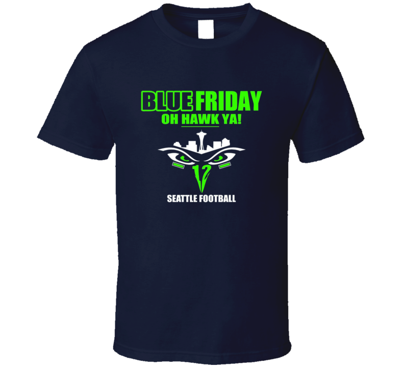 Blue Friday Seattle T Shirt Oh Hawk Ya! Football Hawk Great 12th