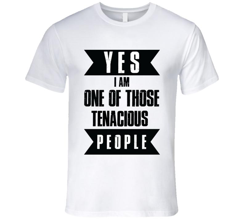 I'm Tenacious T Shirt