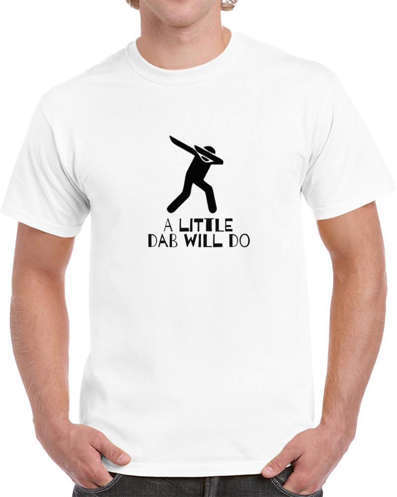 A Little Dab Will Do  T Shirt