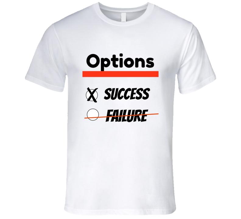 Failure Isn't An Option T Shirt