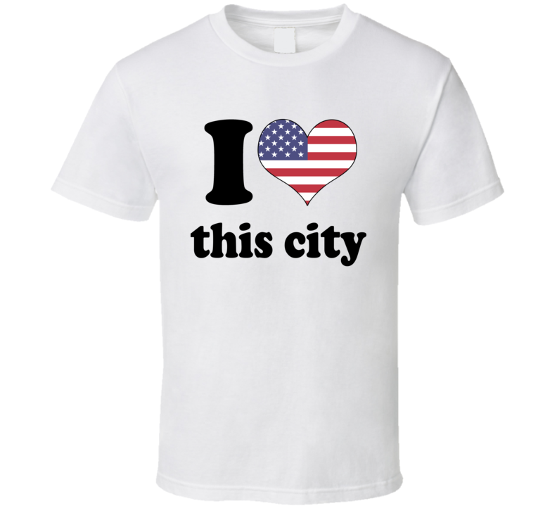 I Love This City United States T Shirt