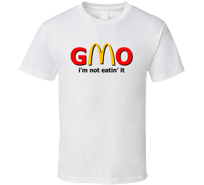 Gmo Mc Donanld Im Not Eatin It Funny  T Shirt