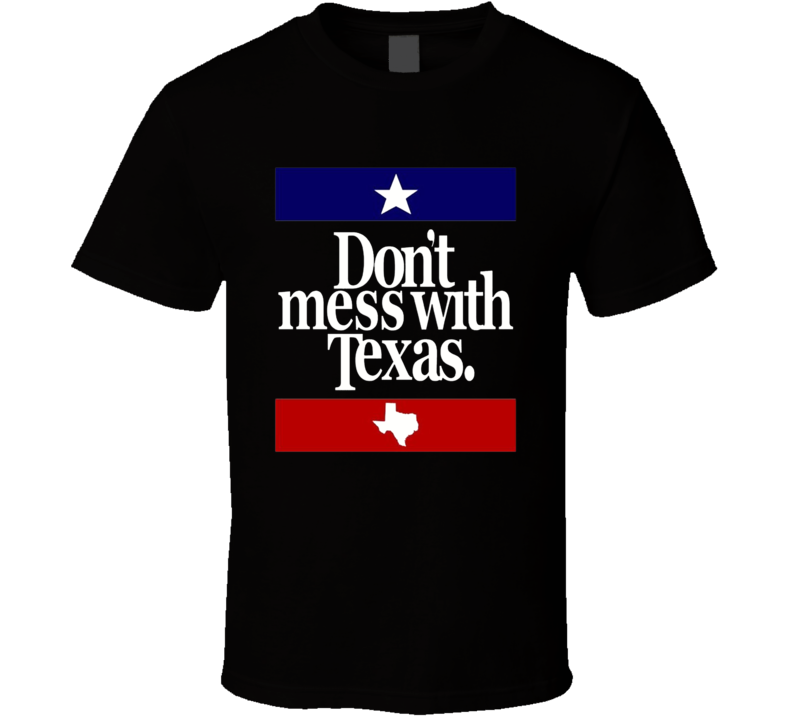 Dont Mess With Our States Texas T Shirt