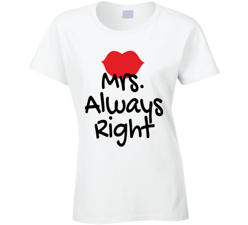 Girl Matching Mr Right Mrs Always Right Couple Ladies T Shirt