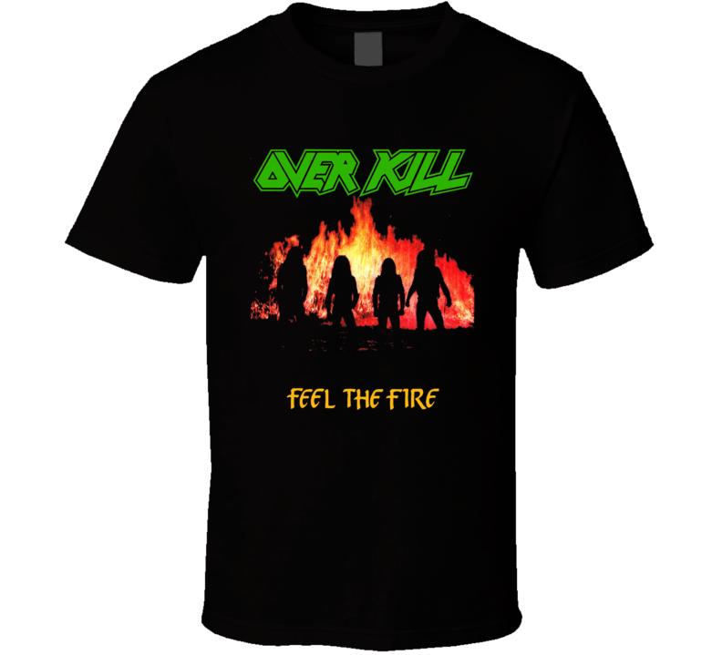 Music Over Kill Feel The Fire T Shirt