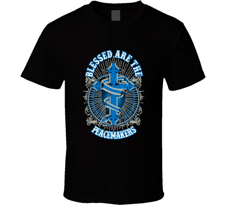 Blessed Are The Peacemakers T Shirt