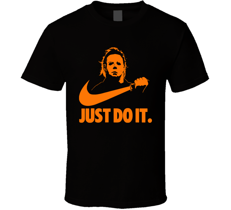 Michael Myers Halloween Just Do It Shirt Funny Parody Horror Movie Scary T Shirt