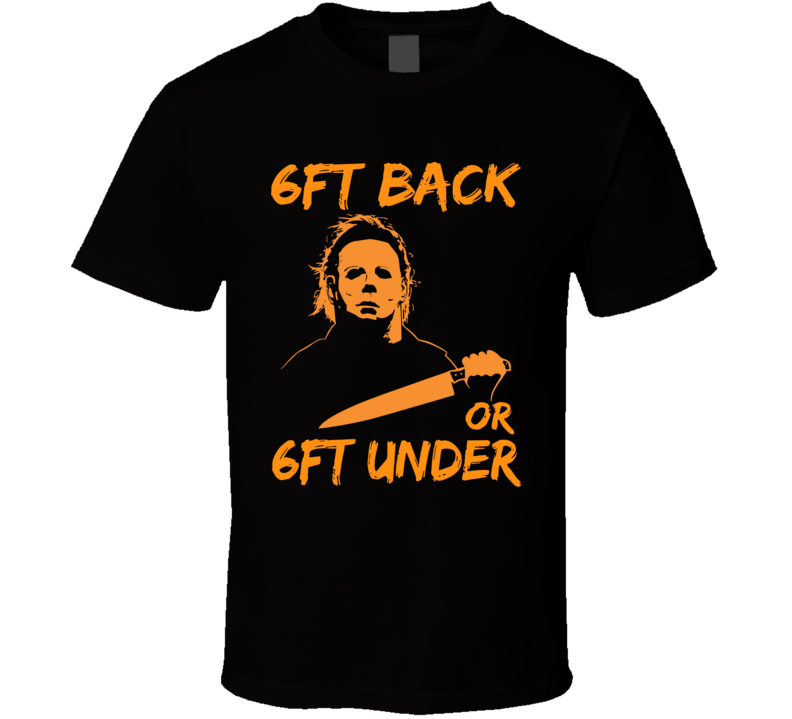 Halloween Michael Myers 6ft Back or 6ft Under T Shirt
