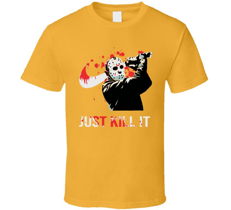 Just kill it Friday-the 13th horror movie film cinema tv T Shirt