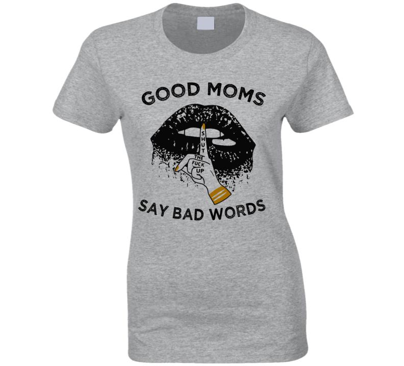 Good Moms Say Bad Words Lips T-shirts Shut Up Ladies T Shirt