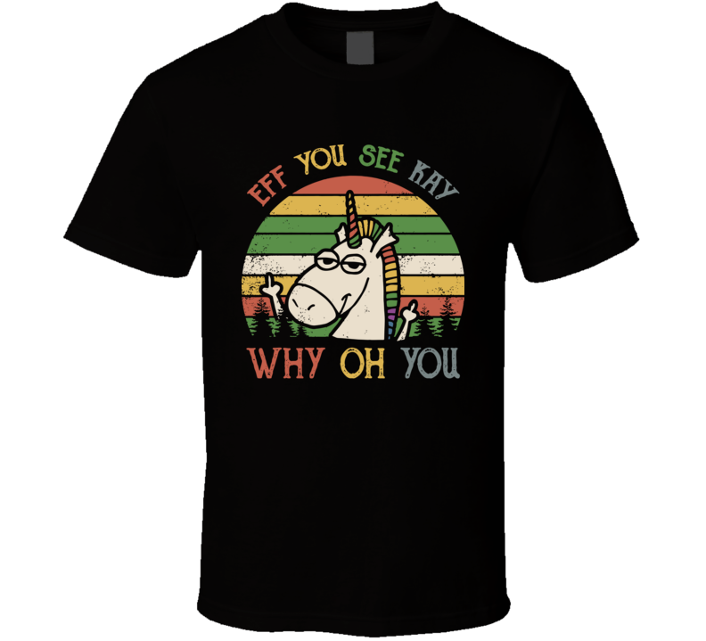 Unicorn: Eff You See Kay Why Oh You T Shirt