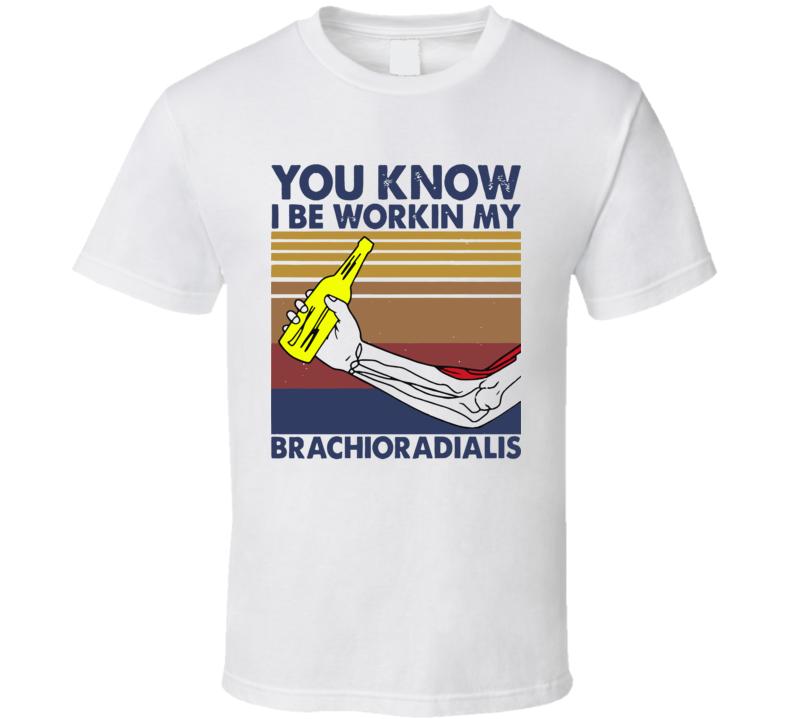 Vintage You Know I Be Workin My Brachioradialis T Shirt